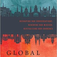 Global Church: Reshaping Our Conversations, Renewing Our Mission, Revitalizing Our Churches