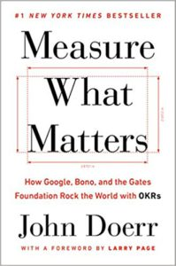 Measure What Matters, How Google, Bono and the Gates Foundation Rock the World with OKRs