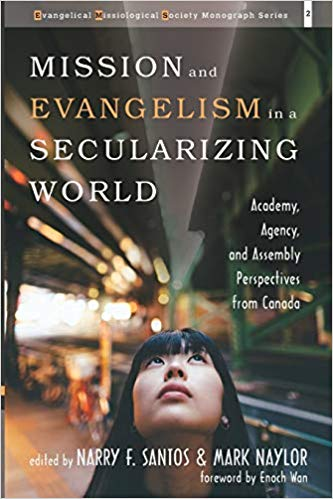 Mission and Evangelism in a Secularizing World: Academy, Agency, and Assembly Perspectives from Canada (Evangelical Missiological Society Monograph Series Book 2)