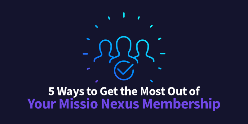 5 Ways to Get the Most Out of Your Missio Nexus Membership