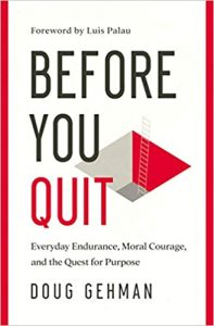 Before You Quit: Everyday Endurance, Moral Courage, and the Quest for Purpose