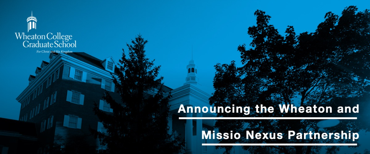 Announcing the Wheaton and Missio Nexus Partnership