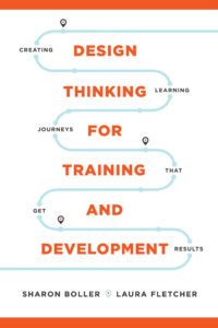 Design Thinking for Training and Development: Creating Learning Journeys That Get Results