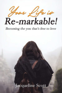 Your Life is Re-markable! Becoming the you that's free to love