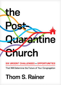 The Post-Quarantine Church: Six Urgent Challenges + Opportunities That Will Determine the Future of Your Congregation