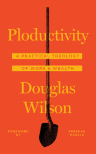 Ploductivity: A Practical Theology of Work & Wealth