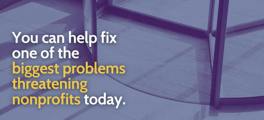 Can you help fix one of the biggest problems threatening nonprofits today?