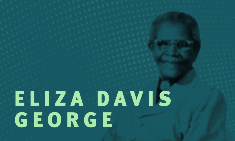 Day 5 – Eliza Davis George