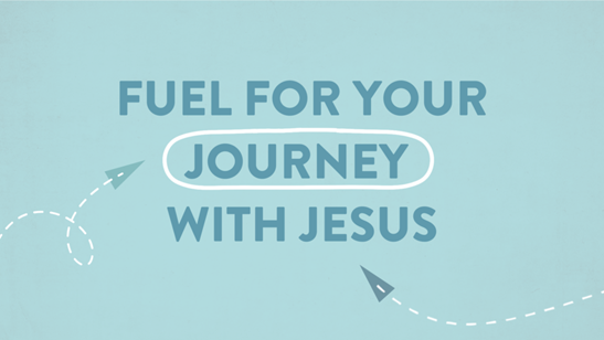Fuel For Your Journey With Jesus