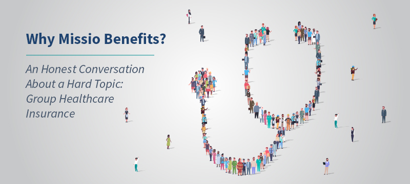Webinar: Why Missio Benefits? An honest conversation about a hard topic - group healthcare insurance