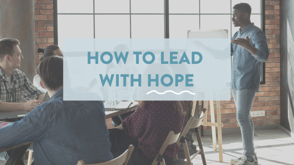 How to Lead With Hope