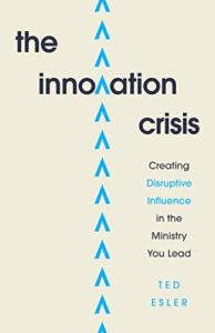 The Innovation Crisis, Creating Disruptive Influence in the Ministry You Lead